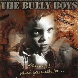 Bully Boys - Be careful what you wish for CD
