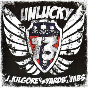 J. Kilgore & The Yardbombs - Unlucky 13 CD