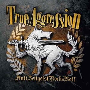 True Aggression - Anti-Zeitgeist Rock-n-Roll CD